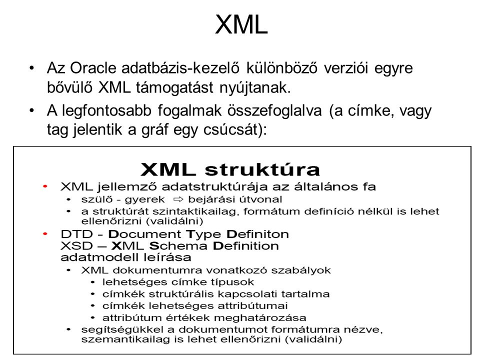 36 XML •Az Oracle adatbázis-kezelő különböző verziói egyre bővülő XML támogatást nyújtanak.