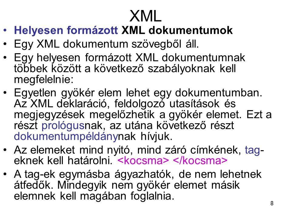 8 XML •Helyesen formázott XML dokumentumok •Egy XML dokumentum szövegből áll.