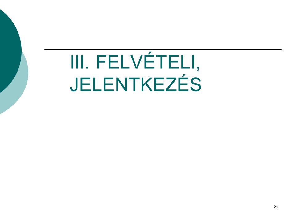 26 III. FELVÉTELI, JELENTKEZÉS