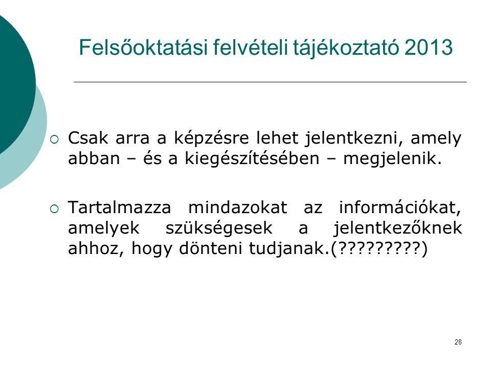 28 Felsőoktatási felvételi tájékoztató 2013  Csak arra a képzésre lehet jelentkezni, amely abban – és a kiegészítésében – megjelenik.  Tartalmazza m