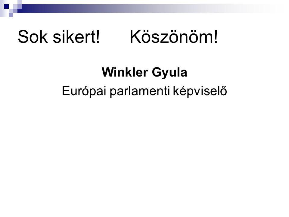 Sok sikert! Köszönöm! Winkler Gyula Európai parlamenti képviselő