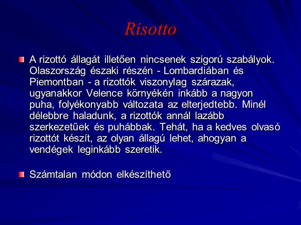 Risotto A rizottó állagát illetően nincsenek szigorú szabályok. Olaszország északi részén - Lombardiában és Piemontban - a rizottók viszonylag száraza