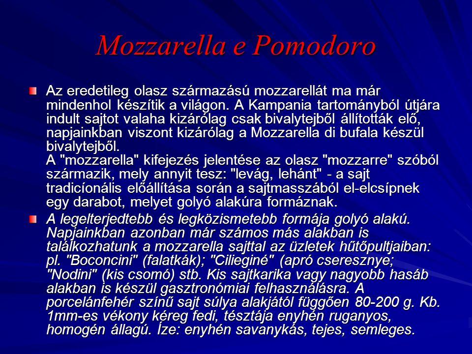 Mozzarella e Pomodoro Az eredetileg olasz származású mozzarellát ma már mindenhol készítik a világon. A Kampania tartományból útjára indult sajtot val