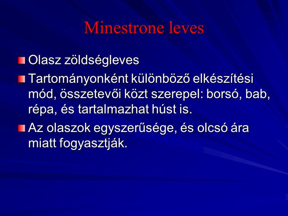 Minestrone leves Olasz zöldségleves Tartományonként különböző elkészítési mód, összetevői közt szerepel: borsó, bab, répa, és tartalmazhat húst is. Az