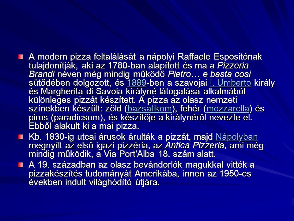 A modern pizza feltalálását a nápolyi Raffaele Espositónak tulajdonítják, aki az 1780-ban alapított és ma a Pizzeria Brandi néven még mindig működő Pi
