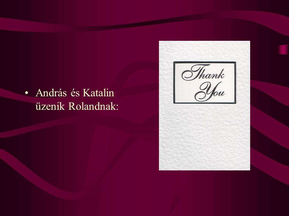 •András és Katalin üzenik Rolandnak: