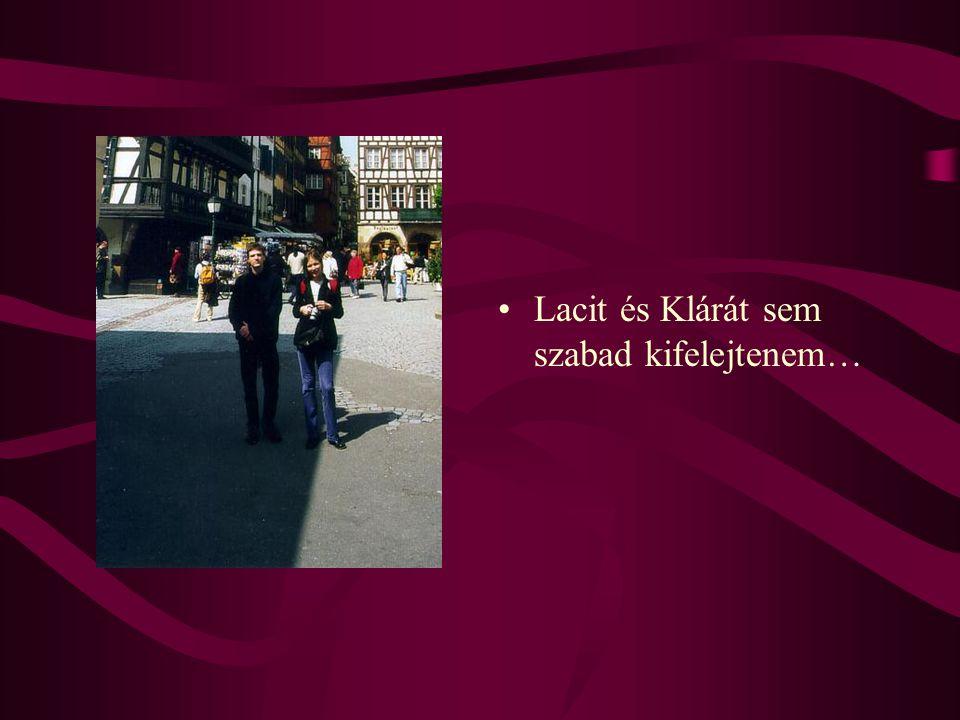 •Lacit és Klárát sem szabad kifelejtenem…