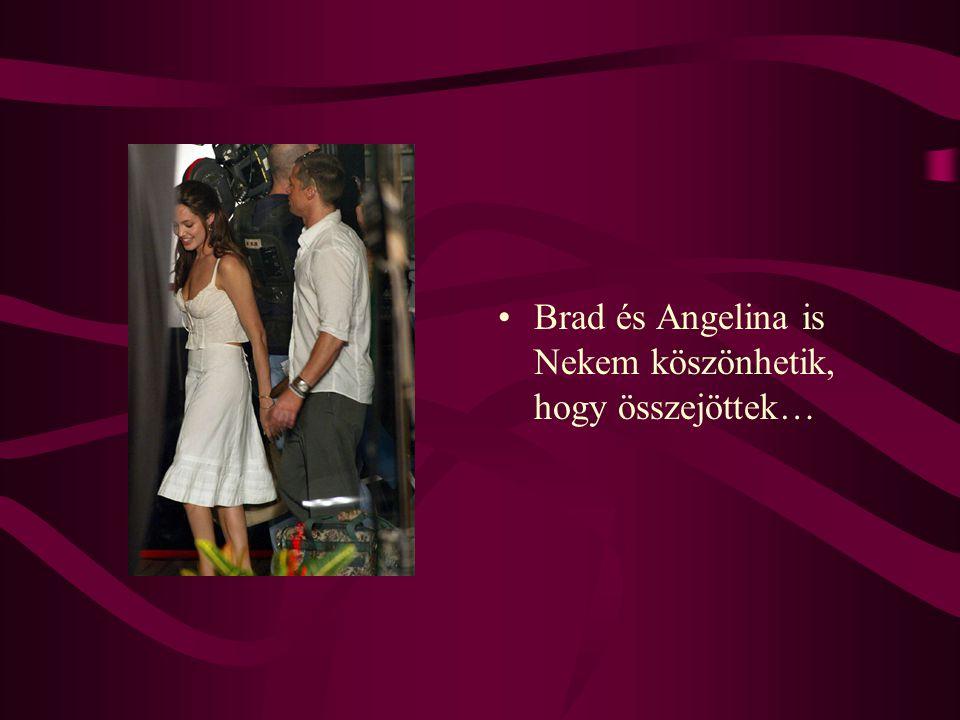•Brad és Angelina is Nekem köszönhetik, hogy összejöttek…