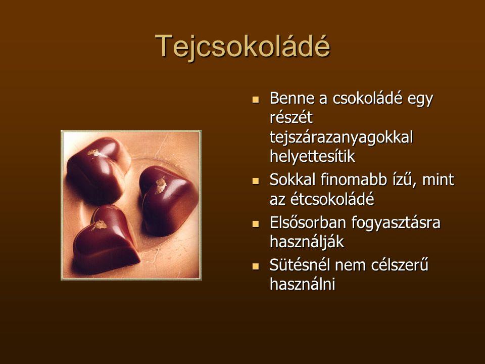 Tejcsokoládé  Benne a csokoládé egy részét tejszárazanyagokkal helyettesítik  Sokkal finomabb ízű, mint az étcsokoládé  Elsősorban fogyasztásra has