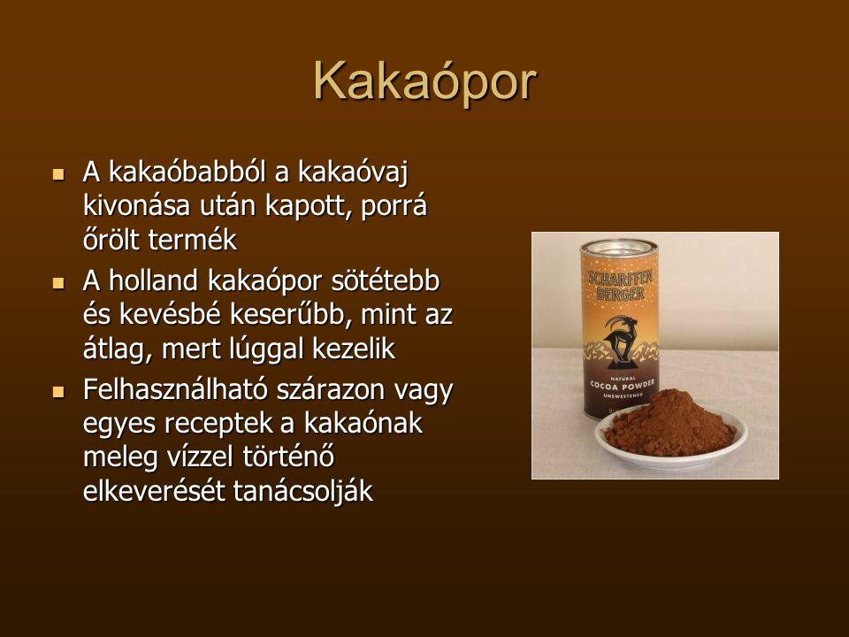 Kakaópor  A kakaóbabból a kakaóvaj kivonása után kapott, porrá őrölt termék  A holland kakaópor sötétebb és kevésbé keserűbb, mint az átlag, mert lú