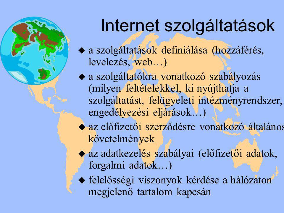 Internet szolgáltatások u a szolgáltatások definiálása (hozzáférés, levelezés, web…) u a szolgáltatókra vonatkozó szabályozás (milyen feltételekkel, ki nyújthatja a szolgáltatást, felügyeleti intézményrendszer, engedélyezési eljárások…) u az előfizetői szerződésre vonatkozó általános követelmények u az adatkezelés szabályai (előfizetői adatok, forgalmi adatok…) u felelősségi viszonyok kérdése a hálózaton megjelenő tartalom kapcsán
