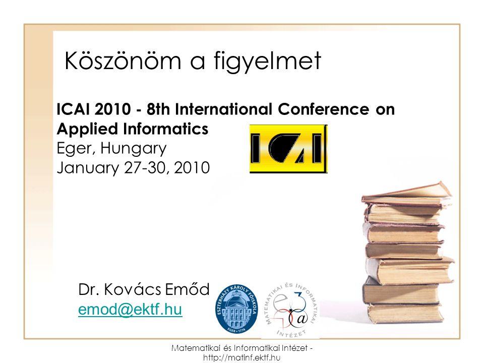 Matematikai és Informatikai Intézet - http://matinf.ektf.hu Köszönöm a figyelmet Dr.