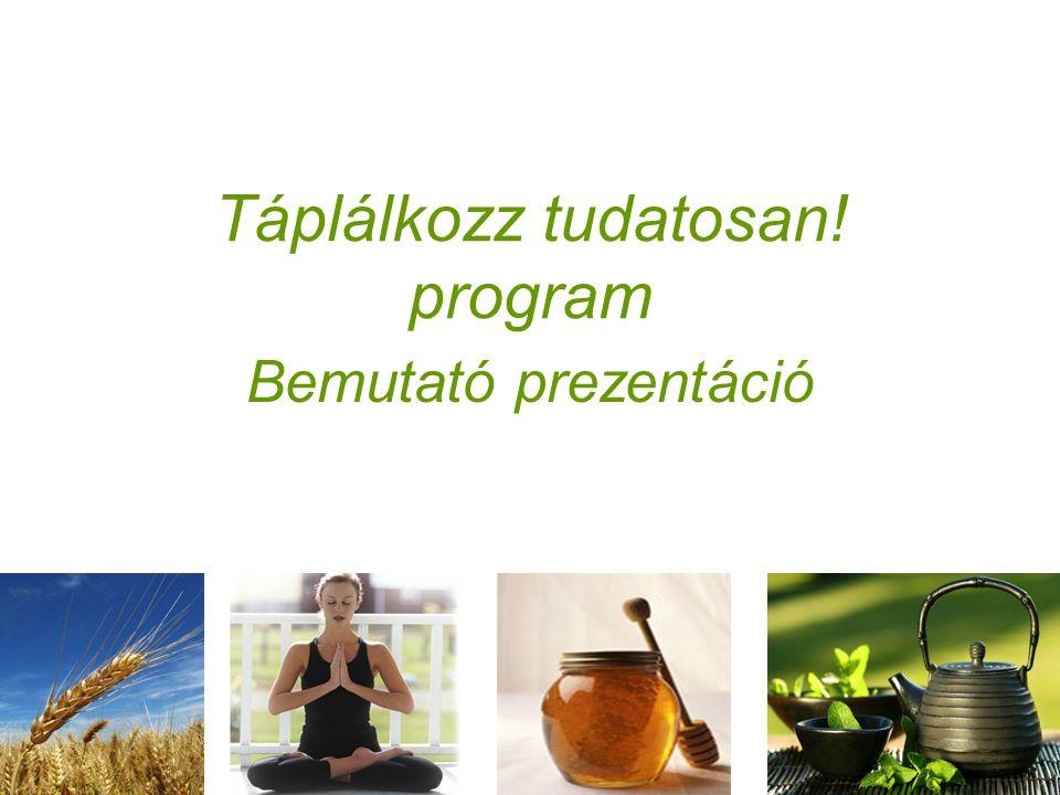 Táplálkozz tudatosan! program Bemutató prezentáció