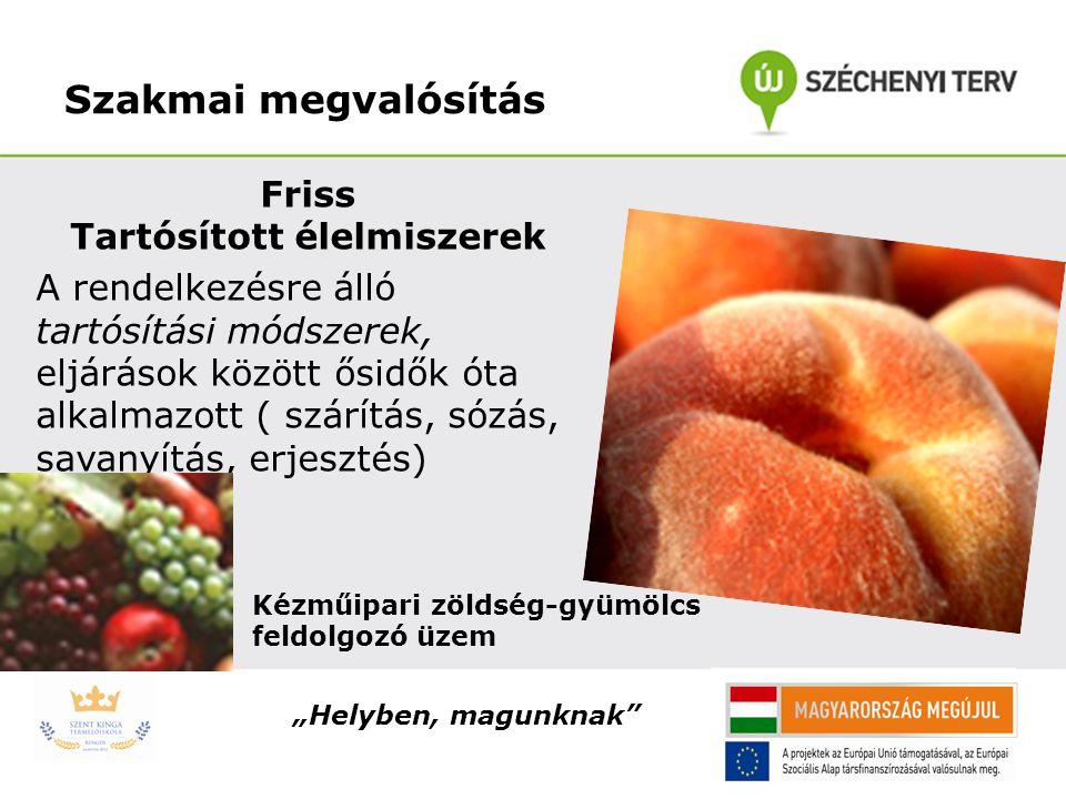 Szakmai megvalósítás Friss Tartósított élelmiszerek A rendelkezésre álló tartósítási módszerek, eljárások között ősidők óta alkalmazott ( szárítás, só