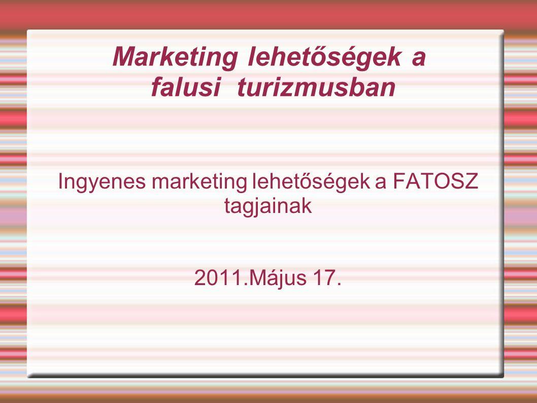 Marketing lehetőségek a falusi turizmusban Ingyenes marketing lehetőségek a FATOSZ tagjainak 2011.Május 17.