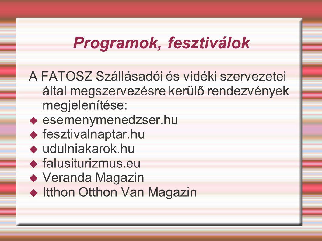 Programok, fesztiválok A FATOSZ Szállásadói és vidéki szervezetei által megszervezésre kerülő rendezvények megjelenítése:  esemenymenedzser.hu  fesztivalnaptar.hu  udulniakarok.hu  falusiturizmus.eu  Veranda Magazin  Itthon Otthon Van Magazin
