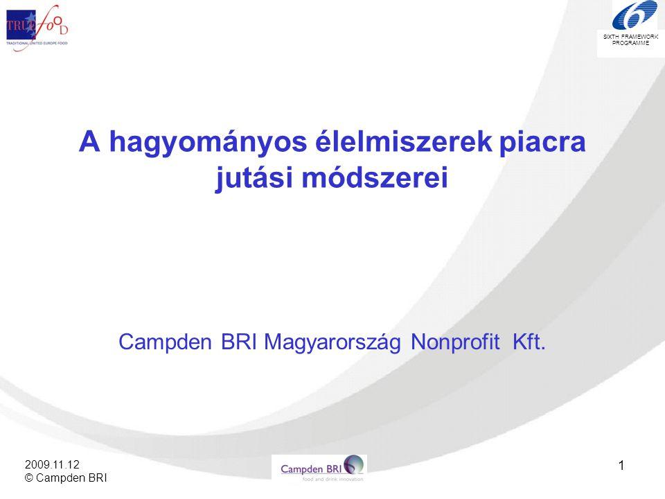 """SIXTH FRAMEWORK PROGRAMME 2009.11.12 © Campden BRI 32 A preferencia térkép a piaci siker """"iránytűje Piackutatás Fogyasztók Érzékszervi bírálat Képzett érzékszervi bíráló Elemzés Preferencia térkép"""