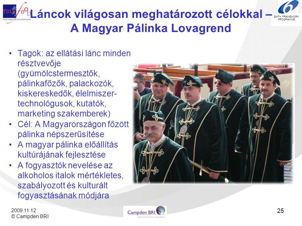 SIXTH FRAMEWORK PROGRAMME 2009.11.12 © Campden BRI 25 Láncok világosan meghatározott célokkal – A Magyar Pálinka Lovagrend •Tagok: az ellátási lánc mi
