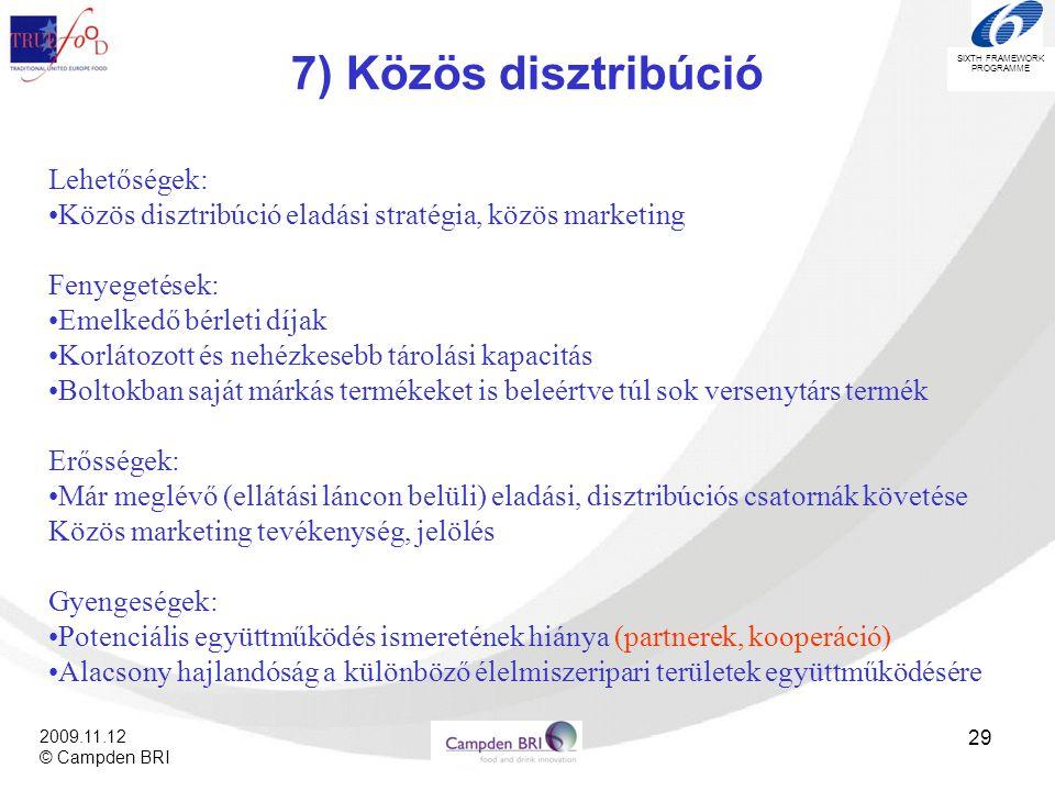SIXTH FRAMEWORK PROGRAMME 2009.11.12 © Campden BRI 29 7) Közös disztribúció Lehetőségek: •Közös disztribúció eladási stratégia, közös marketing Fenyeg