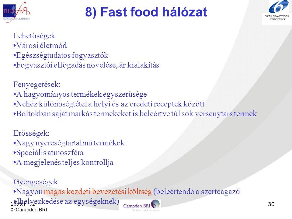 SIXTH FRAMEWORK PROGRAMME 2009.11.12 © Campden BRI 30 8) Fast food hálózat Lehetőségek: •Városi életmód •Egészségtudatos fogyasztók •Fogyasztói elfoga