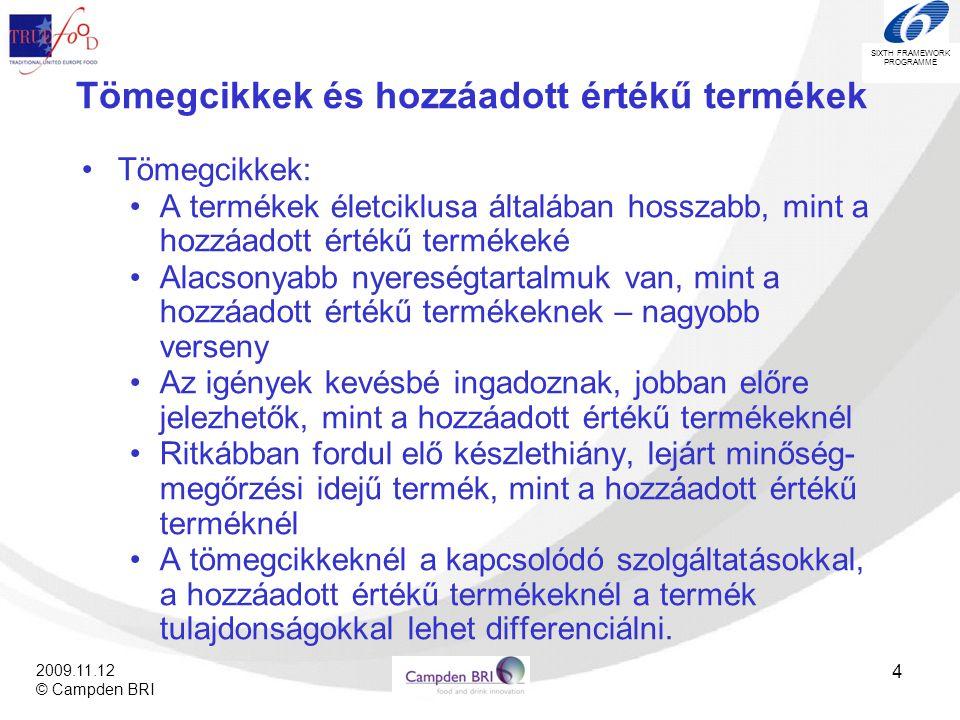 SIXTH FRAMEWORK PROGRAMME 2009.11.12 © Campden BRI 25 Láncok világosan meghatározott célokkal – A Magyar Pálinka Lovagrend •Tagok: az ellátási lánc minden résztvevője (gyümölcstermesztők, pálinkafőzők, palackozók, kiskereskedők, élelmiszer- technológusok, kutatók, marketing szakemberek) •Cél: A Magyarországon főzött pálinka népszerűsítése •A magyar pálinka előállítás kultúrájának fejlesztése •A fogyasztók nevelése az alkoholos italok mértékletes, szabályozott és kulturált fogyasztásának módjára