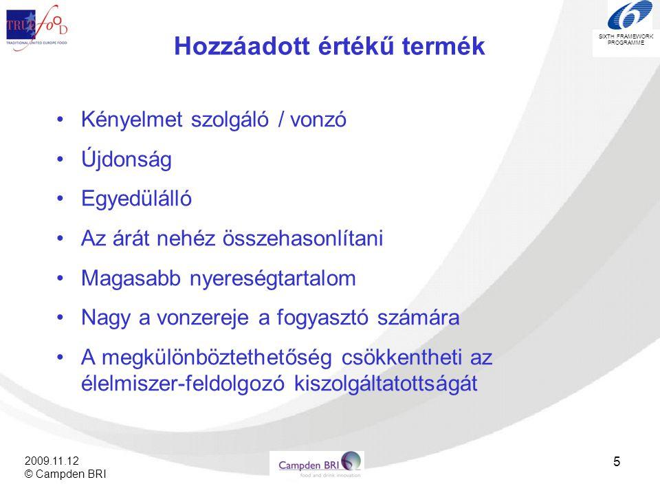 SIXTH FRAMEWORK PROGRAMME 2009.11.12 © Campden BRI 26 Láncok világosan meghatározott célokkal – A Magyar Pálinka Lovagrend •A magyar pálinka imázsa és fogyasztási kultúrája jelentősen javult az elmúlt 4 évben •A magyar pálinka ismertsége jelentősen javult a fogyasztók körében •Jelentős támogatás közpénzből és magán forrásokból is •Az olcsó tömegcikktől előrelépés a különleges prémium minőségű ital irányába