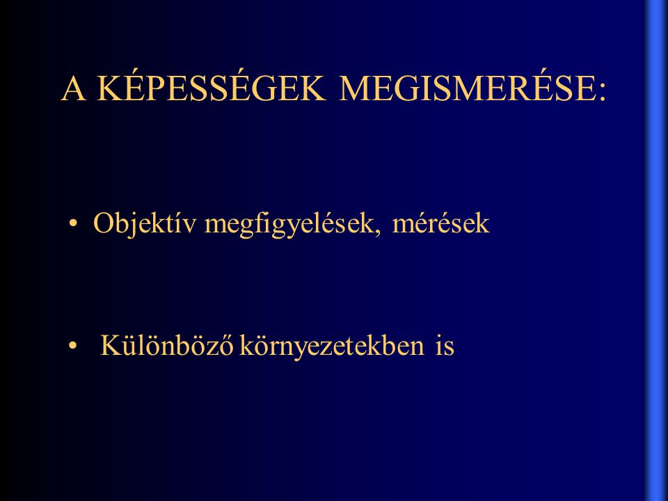 A KÉPESSÉGEK MEGISMERÉSE: •Objektív megfigyelések, mérések • Különböző környezetekben is