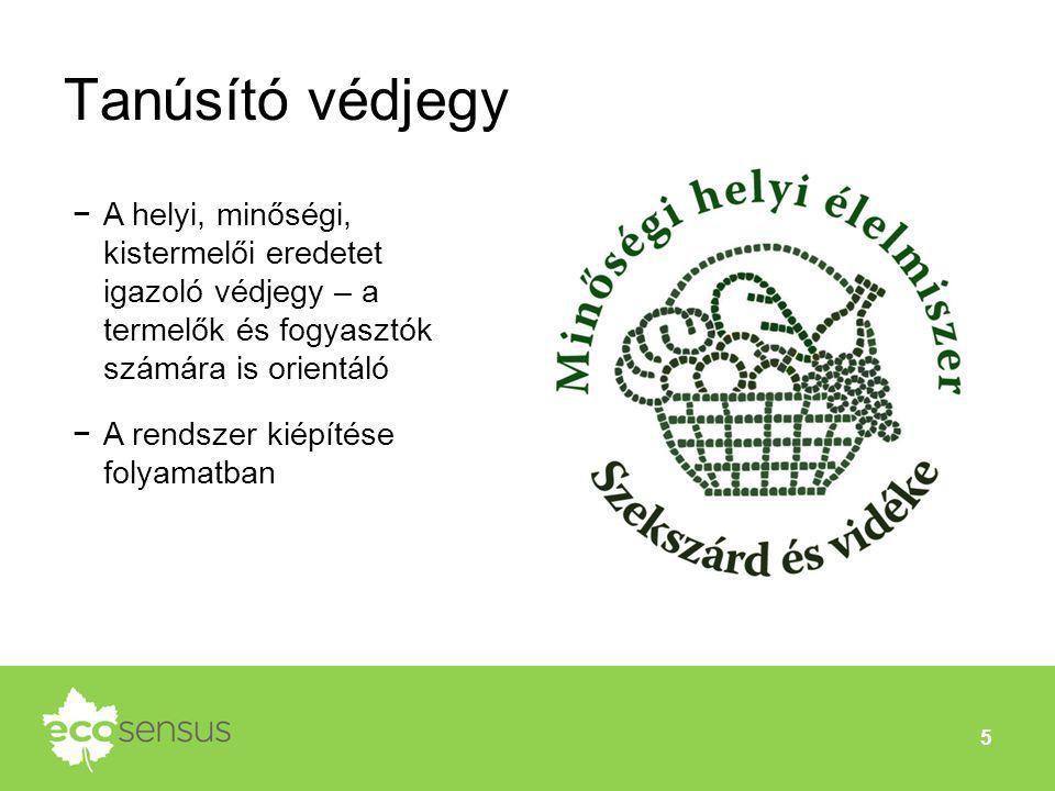 Tanúsító védjegy 5 −A helyi, minőségi, kistermelői eredetet igazoló védjegy – a termelők és fogyasztók számára is orientáló −A rendszer kiépítése foly
