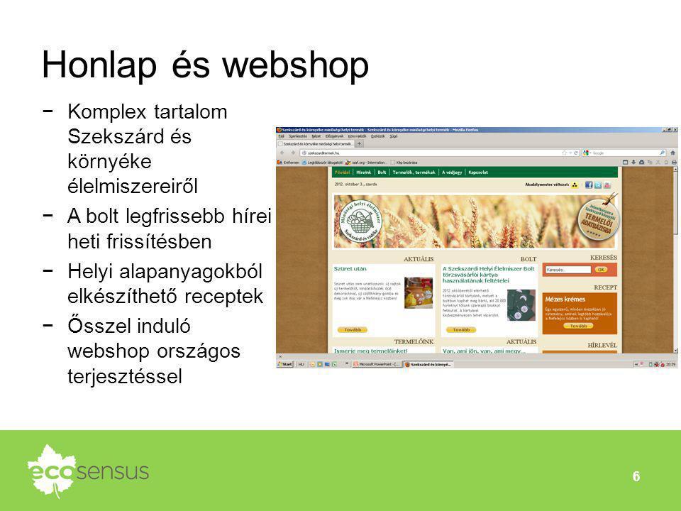 Honlap és webshop 6 −Komplex tartalom Szekszárd és környéke élelmiszereiről −A bolt legfrissebb hírei heti frissítésben −Helyi alapanyagokból elkészít