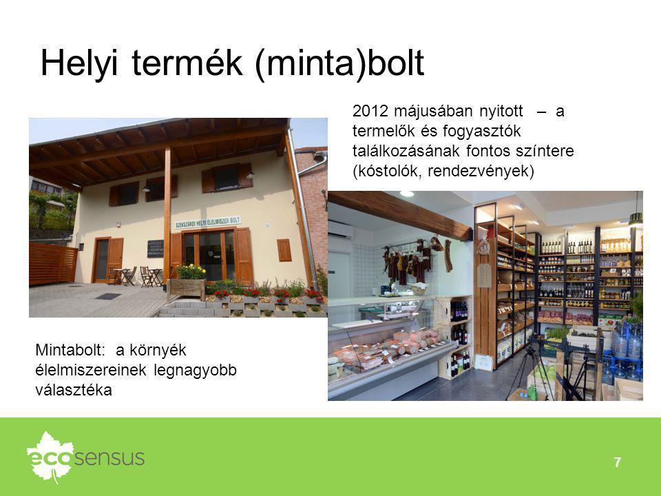 Helyi termék (minta)bolt 7 2012 májusában nyitott – a termelők és fogyasztók találkozásának fontos színtere (kóstolók, rendezvények) Mintabolt: a körn