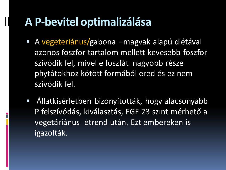 A P-bevitel optimalizálása  A vegeteriánus/gabona –magvak alapú diétával azonos foszfor tartalom mellett kevesebb foszfor szívódik fel, mivel e foszfát nagyobb része phytátokhoz kötött formából ered és ez nem szívódik fel.