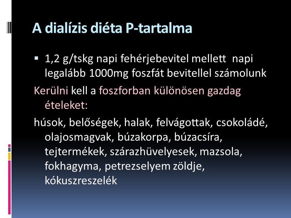 A dialízis diéta P-tartalma  1,2 g/tskg napi fehérjebevitel mellett napi legalább 1000mg foszfát bevitellel számolunk Kerülni kell a foszforban külön