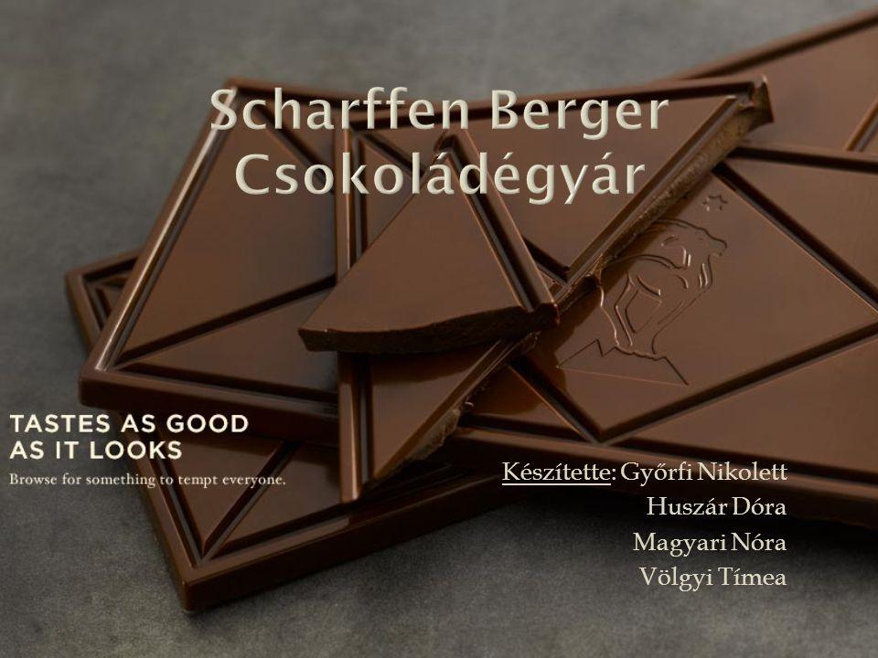 Scharffen Berger Csokoládégyár Készítette: Győrfi Nikolett Huszár Dóra Magyari Nóra Völgyi Tímea