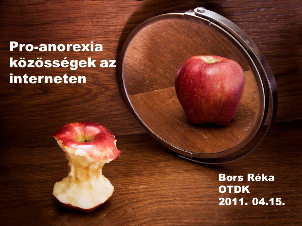 Pro-anorexia közösségek az interneten Bors Réka OTDK 2011. 04.15.