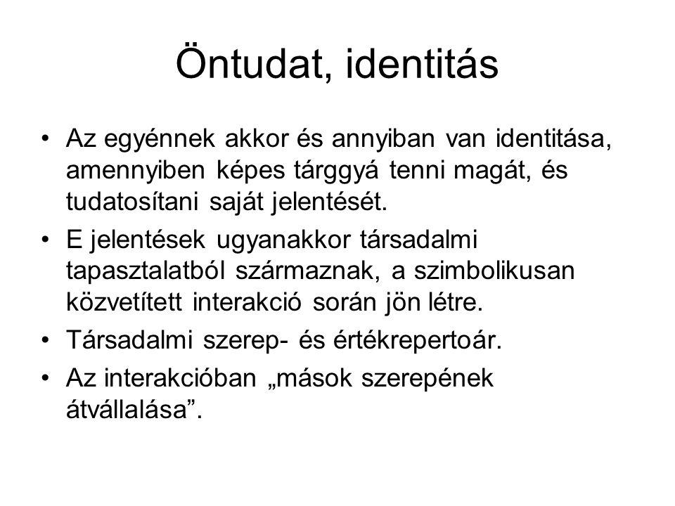Öntudat, identitás •Az egyénnek akkor és annyiban van identitása, amennyiben képes tárggyá tenni magát, és tudatosítani saját jelentését. •E jelentése