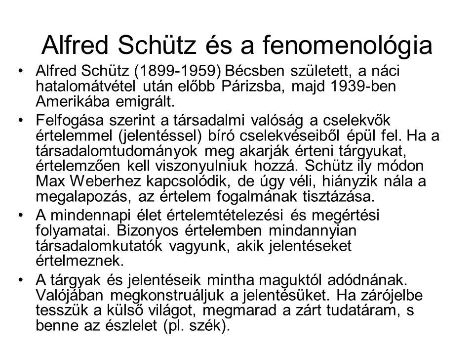 Alfred Schütz és a fenomenológia •Alfred Schütz (1899-1959) Bécsben született, a náci hatalomátvétel után előbb Párizsba, majd 1939-ben Amerikába emig