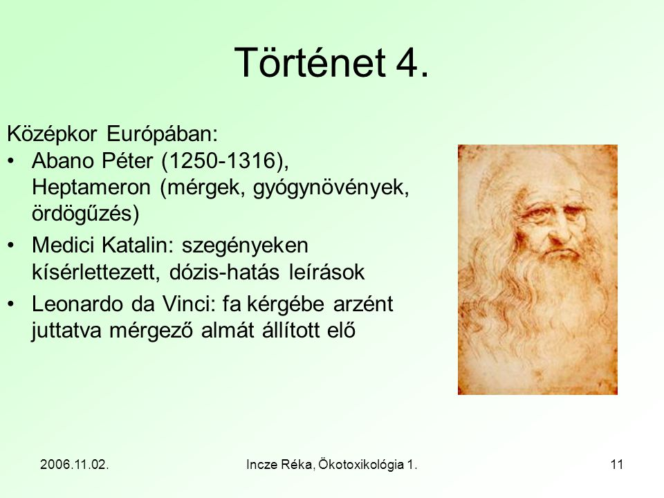 2006.11.02.Incze Réka, Ökotoxikológia 1.11 Történet 4. Középkor Európában: •Abano Péter (1250-1316), Heptameron (mérgek, gyógynövények, ördögűzés) •Me