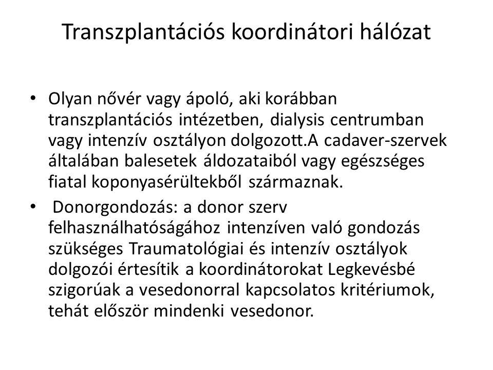 Transzplantációs koordinátori hálózat • Olyan nővér vagy ápoló, aki korábban transzplantációs intézetben, dialysis centrumban vagy intenzív osztályon
