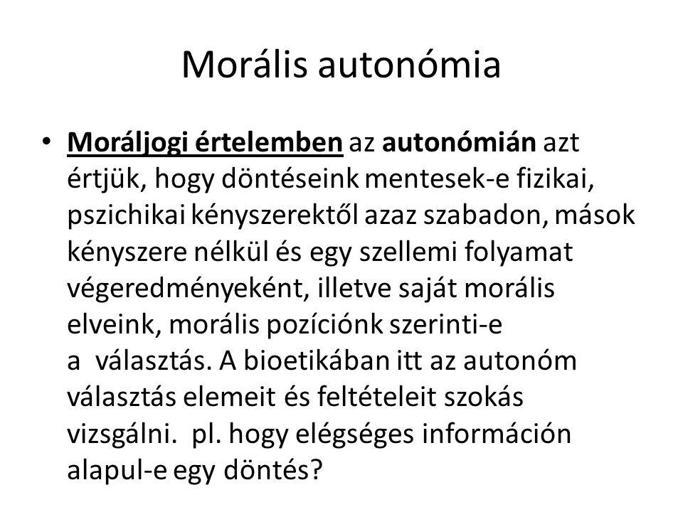 Morális autonómia • Moráljogi értelemben az autonómián azt értjük, hogy döntéseink mentesek-e fizikai, pszichikai kényszerektől azaz szabadon, mások k