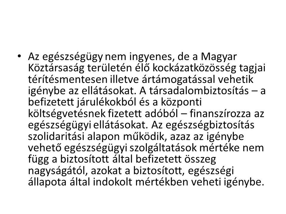 • Az egészségügy nem ingyenes, de a Magyar Köztársaság területén élő kockázatközösség tagjai térítésmentesen illetve ártámogatással vehetik igénybe az
