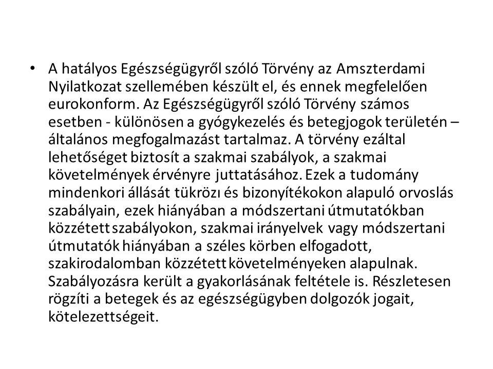 • A hatályos Egészségügyről szóló Törvény az Amszterdami Nyilatkozat szellemében készült el, és ennek megfelelően eurokonform. Az Egészségügyről szóló