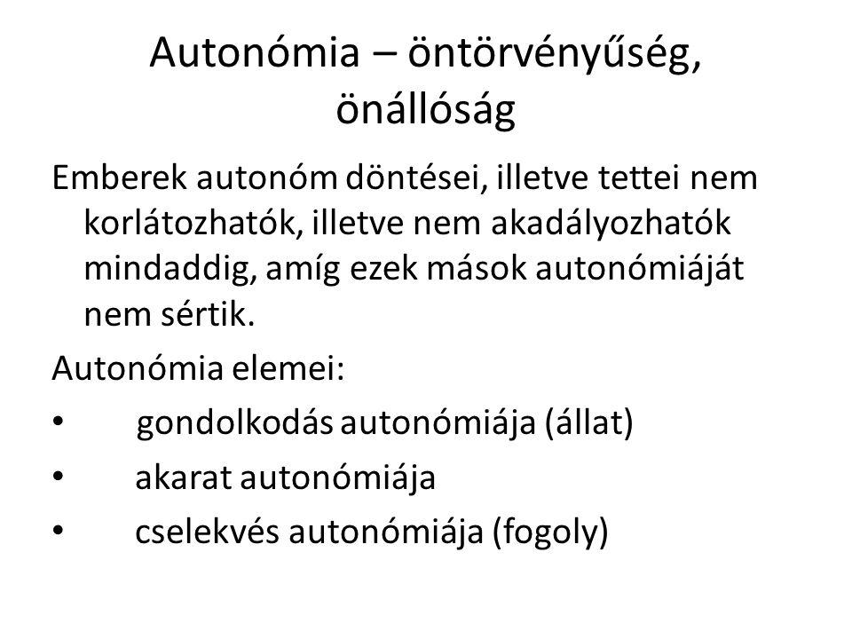 Autonómia – öntörvényűség, önállóság Emberek autonóm döntései, illetve tettei nem korlátozhatók, illetve nem akadályozhatók mindaddig, amíg ezek mások