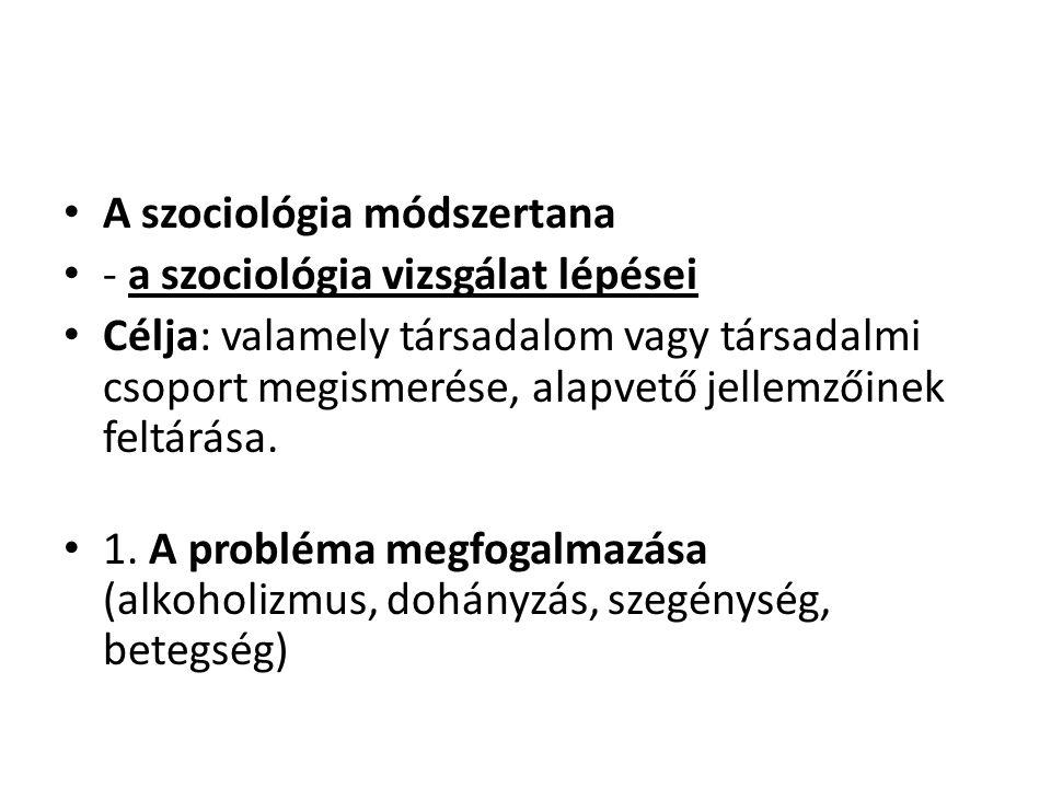 • A szociológia módszertana • - a szociológia vizsgálat lépései • Célja: valamely társadalom vagy társadalmi csoport megismerése, alapvető jellemzőine