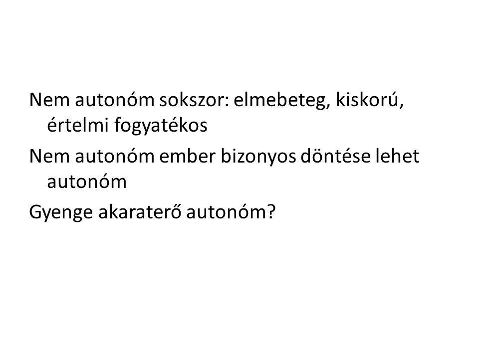Nem autonóm sokszor: elmebeteg, kiskorú, értelmi fogyatékos Nem autonóm ember bizonyos döntése lehet autonóm Gyenge akaraterő autonóm?
