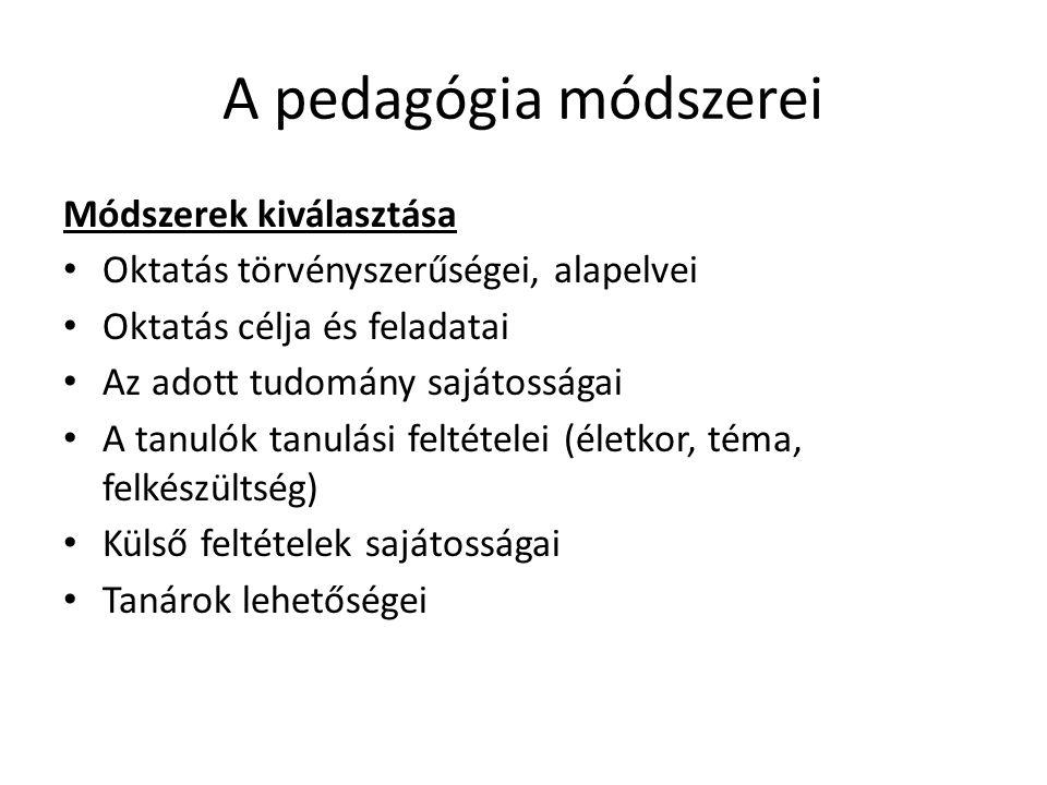 A pedagógia módszerei Módszerek kiválasztása • Oktatás törvényszerűségei, alapelvei • Oktatás célja és feladatai • Az adott tudomány sajátosságai • A