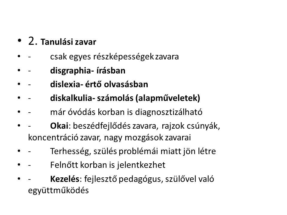 • 2. Tanulási zavar • - csak egyes részképességek zavara • - disgraphia- írásban • - dislexia- értő olvasásban • - diskalkulia- számolás (alapművelete