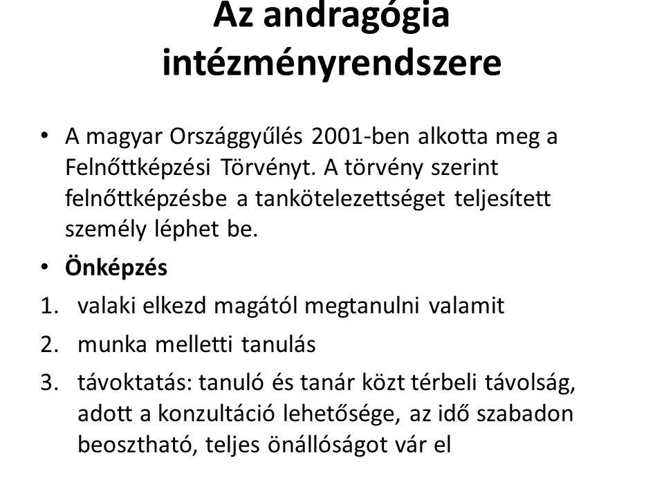 Az andragógia intézményrendszere • A magyar Országgyűlés 2001-ben alkotta meg a Felnőttképzési Törvényt. A törvény szerint felnőttképzésbe a tankötele