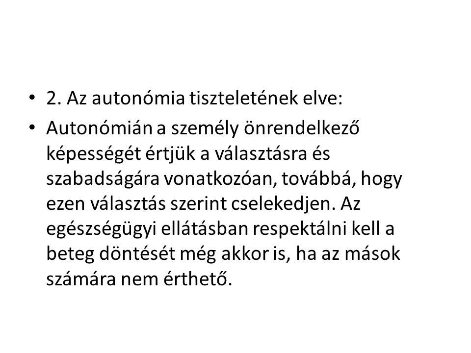• 2. Az autonómia tiszteletének elve: • Autonómián a személy önrendelkező képességét értjük a választásra és szabadságára vonatkozóan, továbbá, hogy e