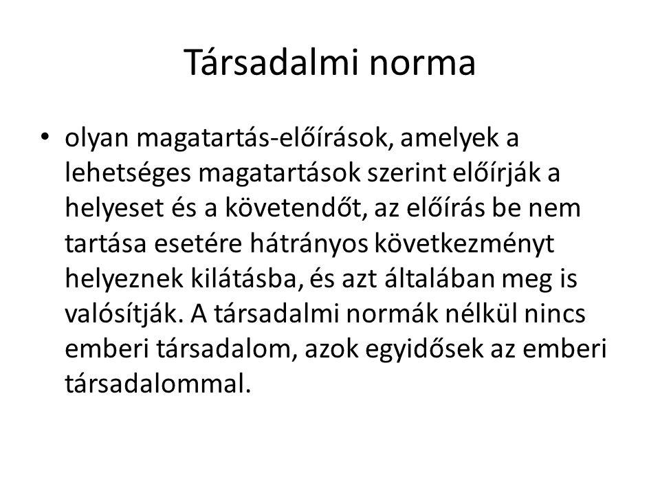 Társadalmi norma • olyan magatartás-előírások, amelyek a lehetséges magatartások szerint előírják a helyeset és a követendőt, az előírás be nem tartás
