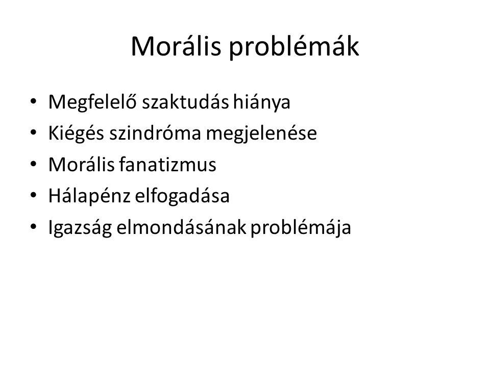 Morális problémák • Megfelelő szaktudás hiánya • Kiégés szindróma megjelenése • Morális fanatizmus • Hálapénz elfogadása • Igazság elmondásának problé